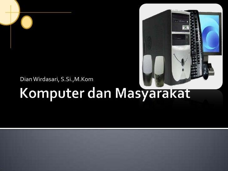 KomputerdanMasyarakat<br />Dian Wirdasari, S.Si.,M.Kom<br />
