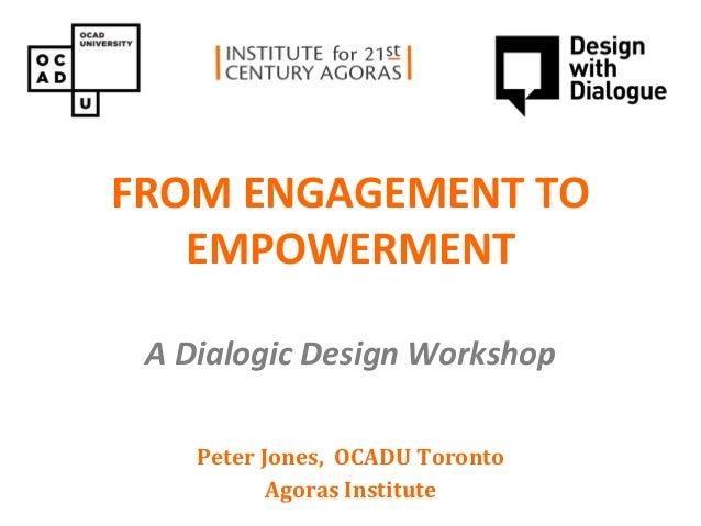FROM ENGAGEMENT TO        PAIN CONSULT   EMPOWERMENT    Concept design workshop A Dialogic Design Workshop    Peter Jones,...