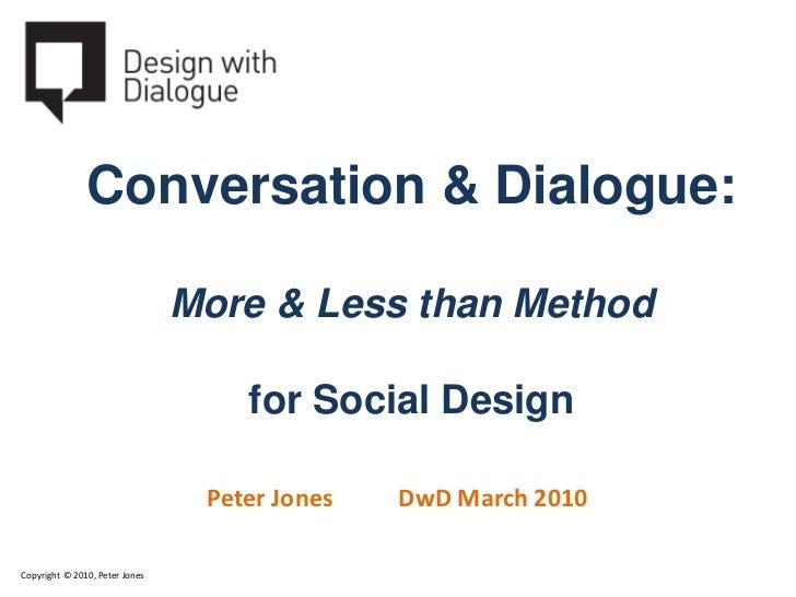 Conversation & Dialogue: Both More & Less than Method for Social Design Peter Jones Greg Judelman