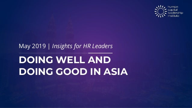 DOING WELL AND DOING GOOD IN ASIA May 2019 | Insights for HR Leaders