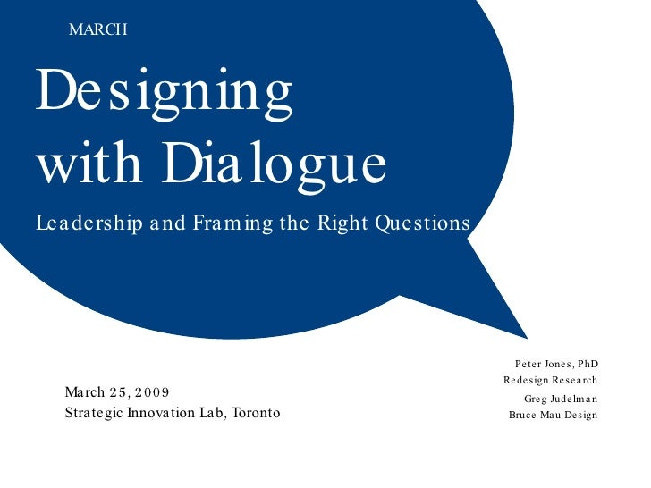 Designing  with Dialogue Leadership and Framing the Right Questions  March 25, 2009 Strategic Innovation Lab, Toronto Greg...