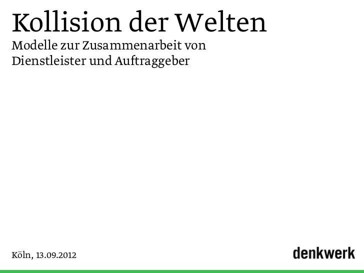 Kollision der WeltenModelle zur Zusammenarbeit vonDienstleister und AuftraggeberKöln, 13.09.2012