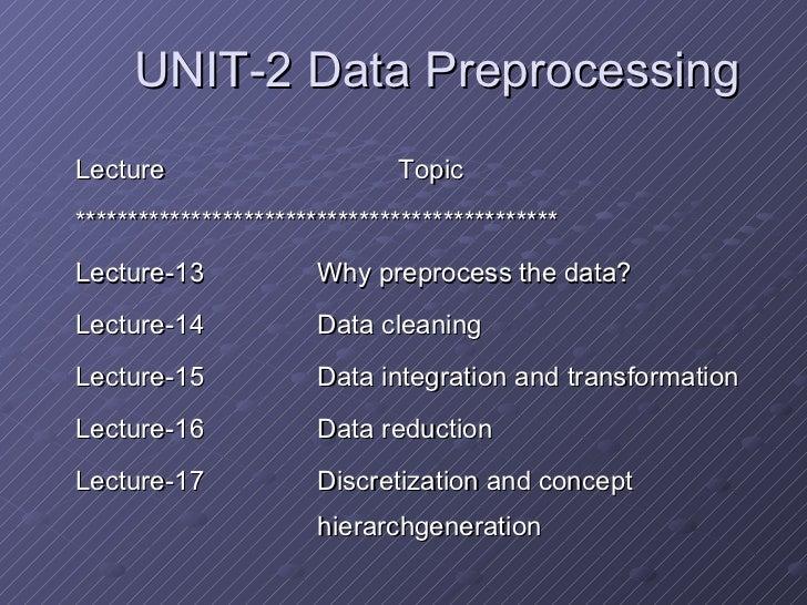 UNIT-2 Data Preprocessing <ul><li>Lecture Topic </li></ul><ul><li>********************************************** </li></ul...