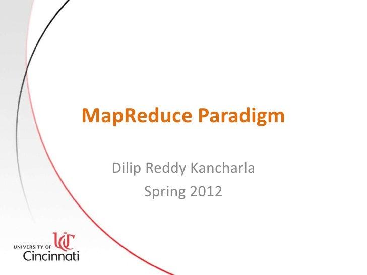 MapReduce Paradigm  Dilip Reddy Kancharla        Spring 2012
