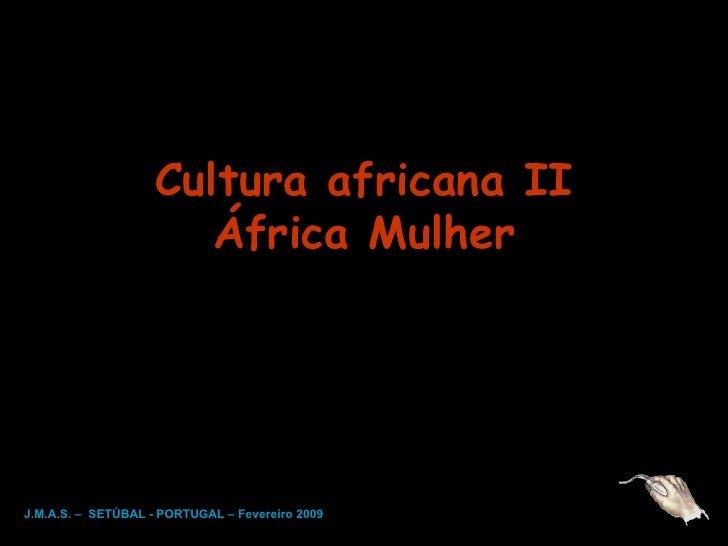 Cultura africana II África Mulher J.M.A.S. –  SETÚBAL - PORTUGAL – Fevereiro 2009