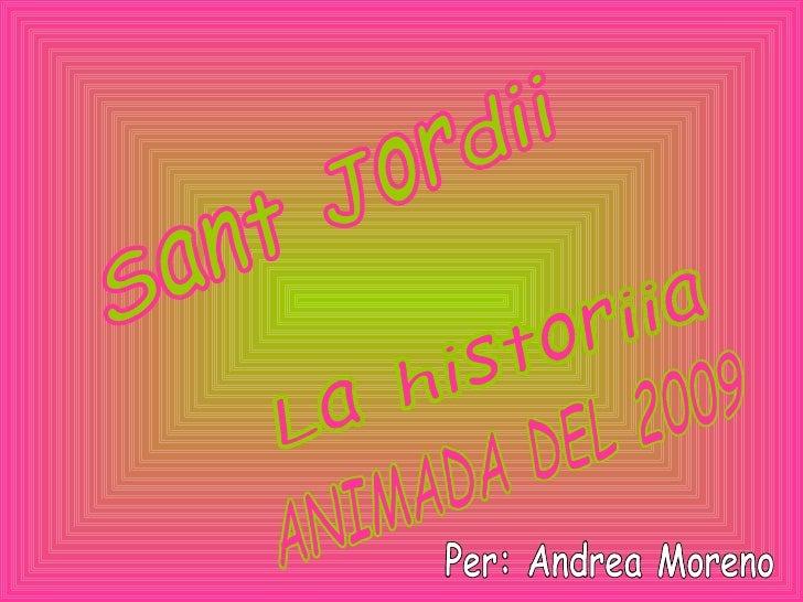Sant Jordii La historiia ANIMADA DEL 2009 Per: Andrea Moreno