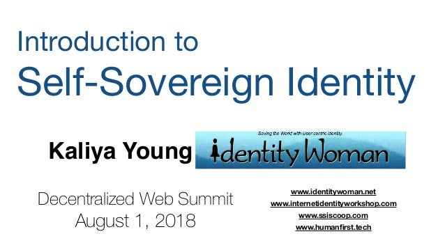 Kaliya Young Introduction to  Self-Sovereign Identity   www.identitywoman.net www.internetidentityworkshop.com www.ssiscoo...