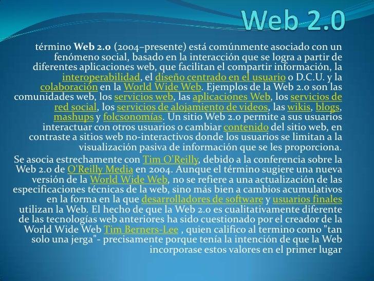 Web 2.0<br />término Web 2.0 (2004–presente) está comúnmente asociado con un fenómeno social, basado en la interacción que...