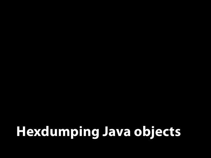Hexdumping Java objects