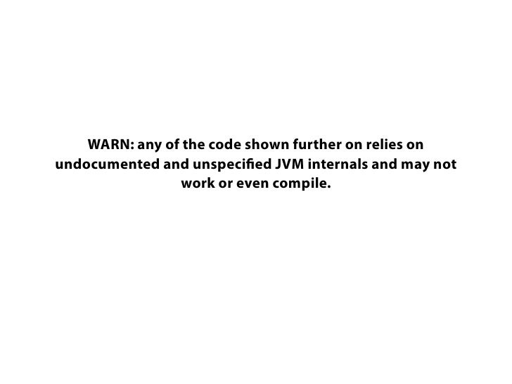 WARN: any of the code shown further on relies onundocumented and unspeci ed JVM internals and may not                work ...