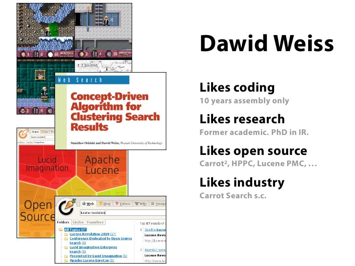 .            Dawid Weiss        .            Likes coding            10 years assembly only    .       Likes research     ...