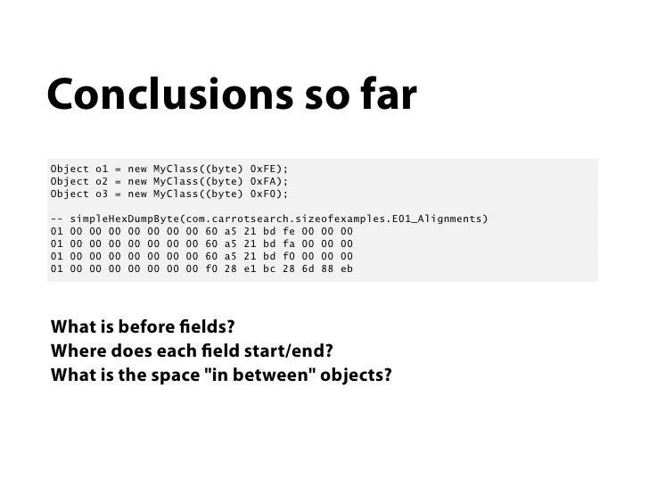 Conclusions so farObject o1 = new MyClass((byte) 0xFE);Object o2 = new MyClass((byte) 0xFA);Object o3 = new MyClass((byte)...