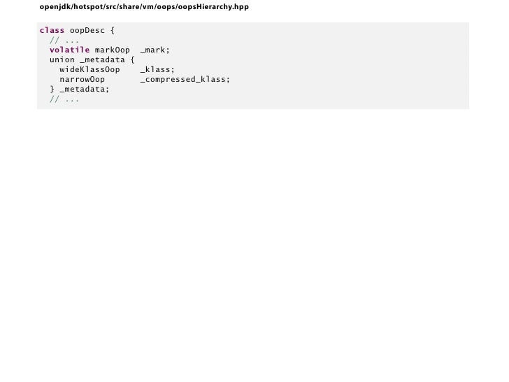 openjdk/hotspot/src/share/vm/oops/oopsHierarchy.hppclass oopDesc {  // ...  volatile markOop _mark;  union _metadata {    ...