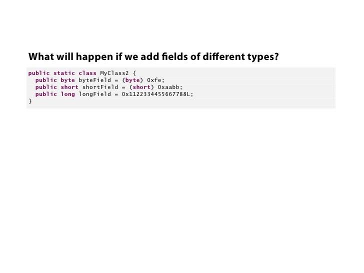 What will happen if we add elds of different types?public static class MyClass2 {  public byte byteField = (byte) 0xfe;  pu...