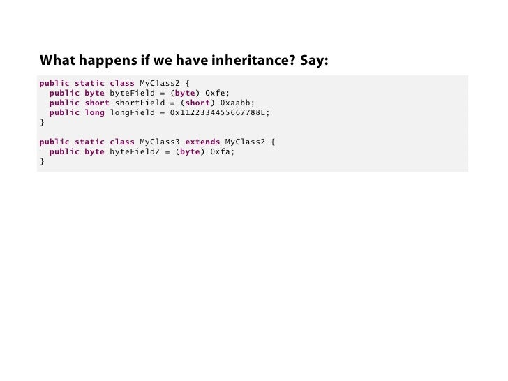 What happens if we have inheritance? Say:public static class MyClass2 {  public byte byteField = (byte) 0xfe;  public shor...