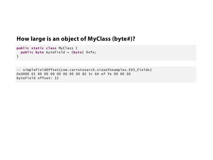 How large is an object of MyClass (byte#)?public static class MyClass {  public byte byteField = (byte) 0xfe;}-- simpleFie...
