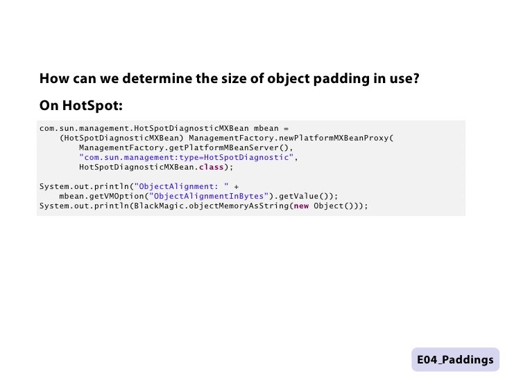 How can we determine the size of object padding in use?    On HotSpot:    com.sun.management.HotSpotDiagnosticMXBean mbean...