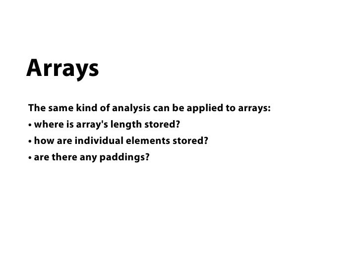 ArraysThe same kind of analysis can be applied to arrays:• where is arrays length stored?• how are individual elements sto...