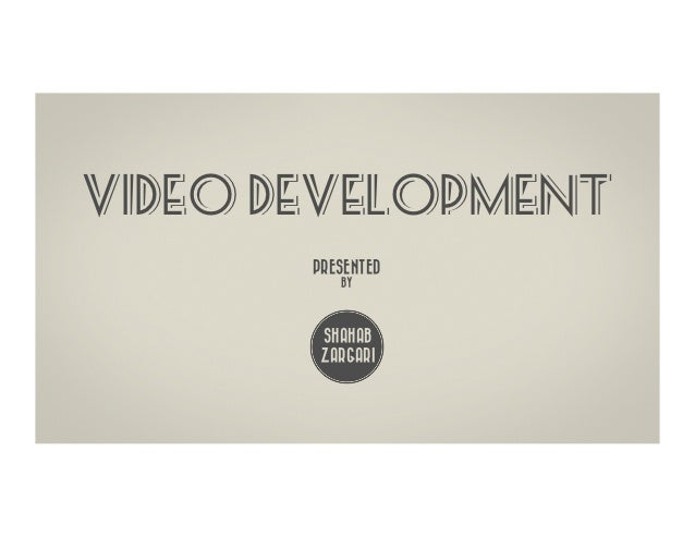 Video development       FOR MARKETING        PRESENTED            BY         SHAHAB         ZARGARI