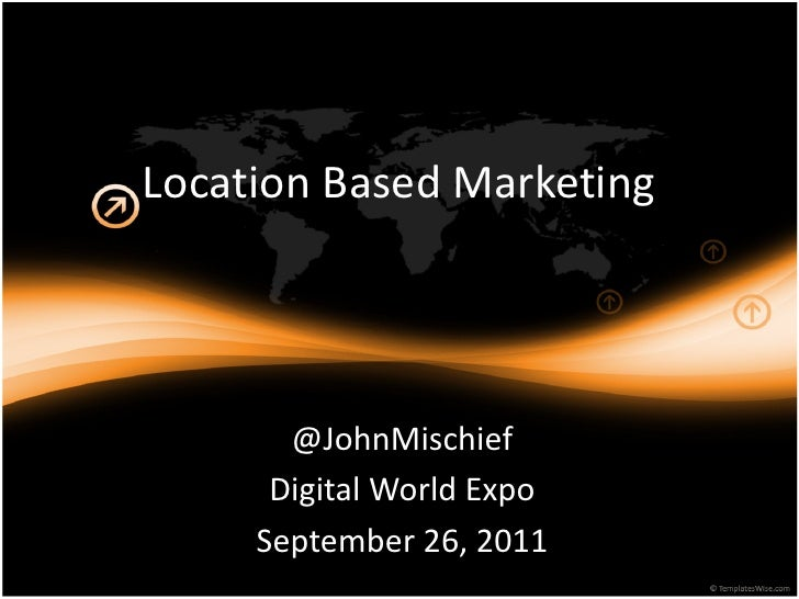 Location Based Marketing       @JohnMischief      Digital World Expo     September 26, 2011