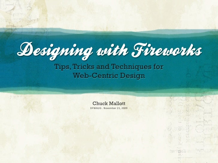 Designing with Fireworks     Tips, Tricks and Techniques for           Web-Centric Design                  Chuck Mallott  ...