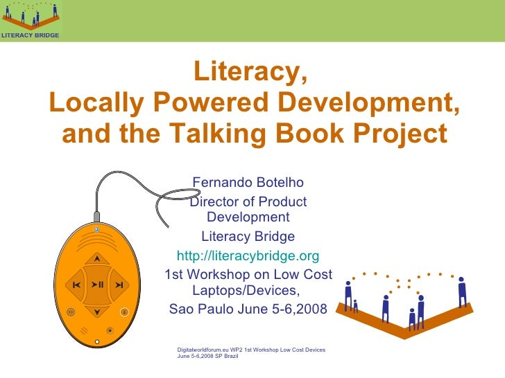 Literacy,  Locally Powered Development, and the Talking Book Project Fernando Botelho Director of Product Development Lite...