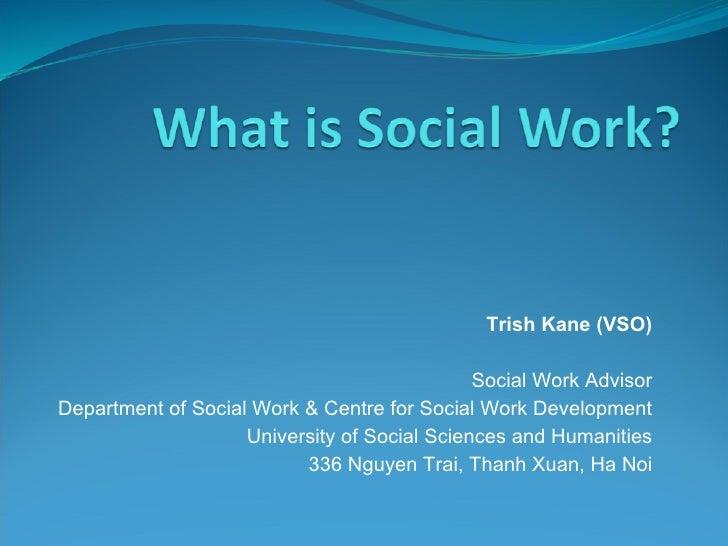 Trish Kane (VSO)                                                Social Work Advisor Department of Social Work & Centre for...