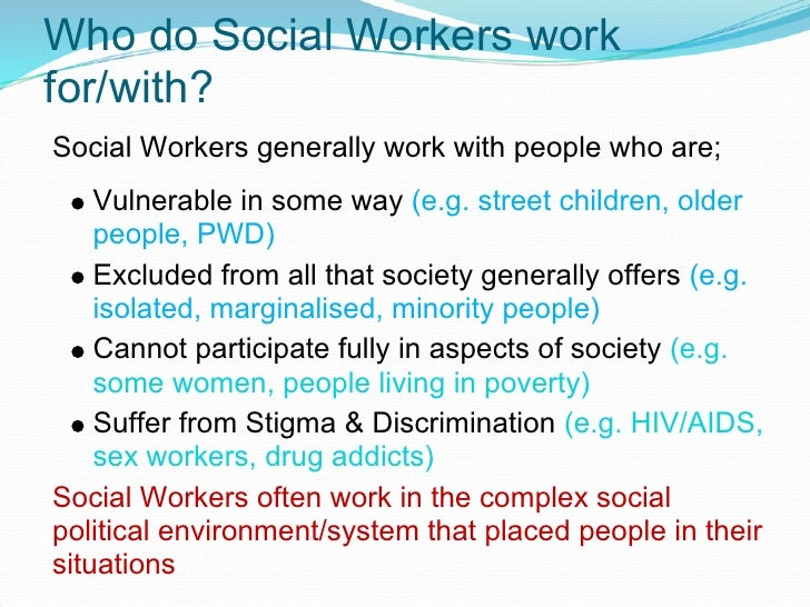 who is a social worker and Social workers collaborate with their clients to address challenges through a  process of assessment, diagnosis, treatment and evaluation.