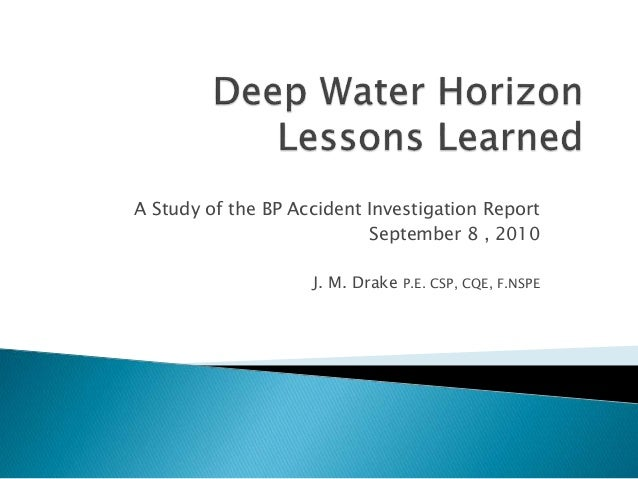 A Study of the BP Accident Investigation Report September 8 , 2010 J. M. Drake P.E. CSP, CQE, F.NSPE
