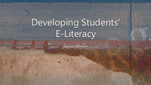 Developing Students'  E-Literacy  Darius Whelan