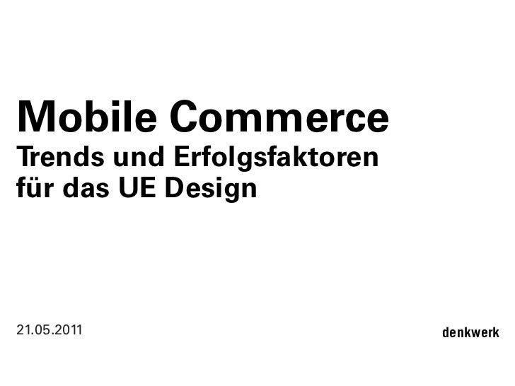 Mobile CommerceTrends und Erfolgsfaktorenfür das UE Design 21.05.2011                  denkwerk                           ...