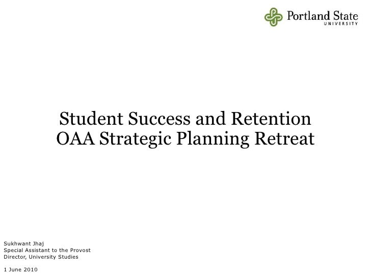 Student Success and RetentionOAA Strategic Planning RetreatFindings<br />Sukhwant Jhaj<br />Special Assistant to the Provo...