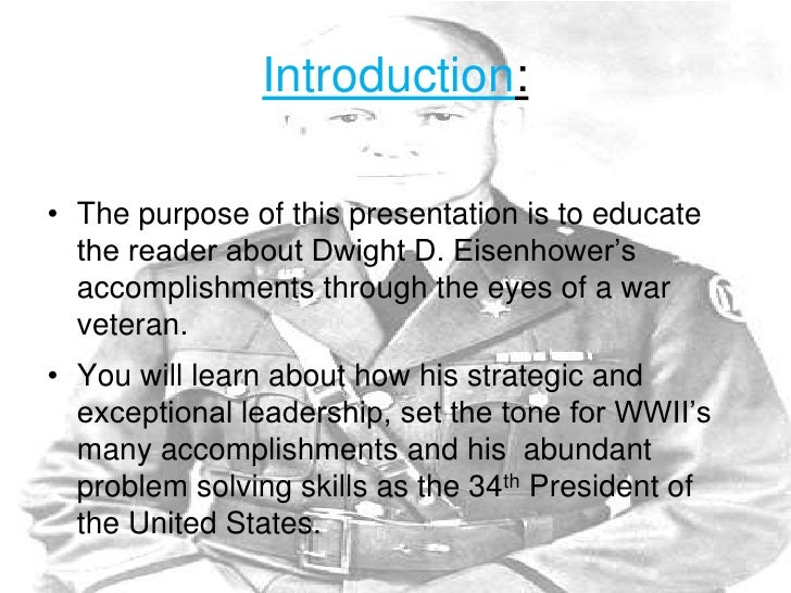 an introduction to the life of dwight d eisenhower Dwight d eisenhower as president dwight david eisenhower remains one of the most admired presidents in us history a study of his life, army dwight d eisenhower leadership and managerial qualities of dwight d eisenhower introduction leadership and management are synonymous words mostly.