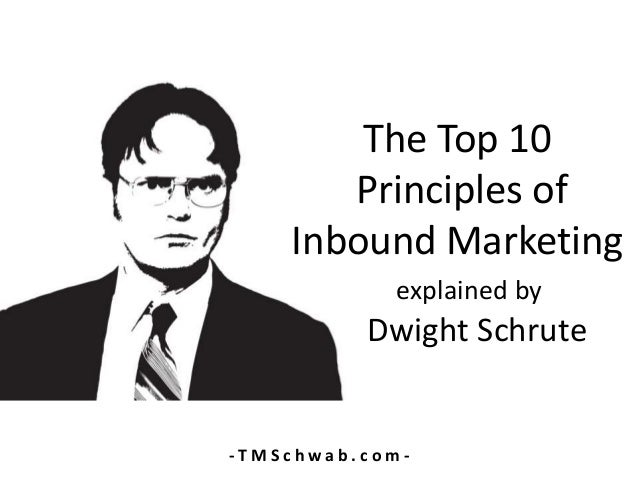 The Top 10 Principles of Inbound Marketing explained by Dwight Schrute - T M S c h w a b . c o m -