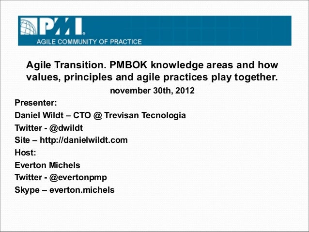 Agile Transition. PMBOK knowledge areas and how  values, principles and agile practices play together.                    ...