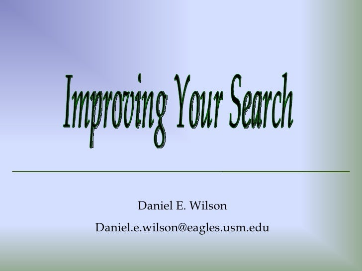 Improving Your Search Daniel E. Wilson [email_address]