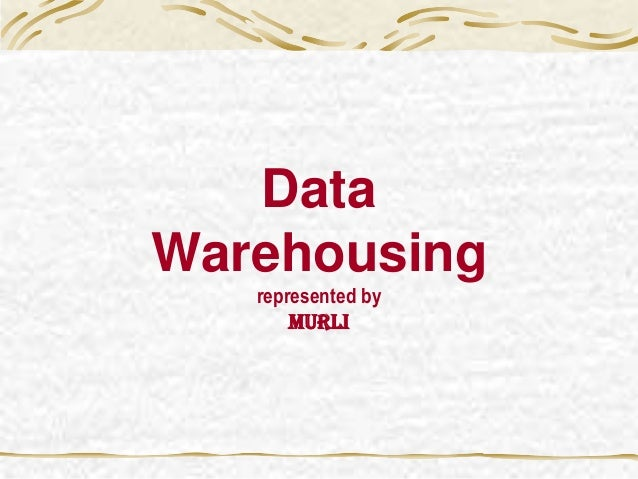 DataWarehousingrepresented byMurli