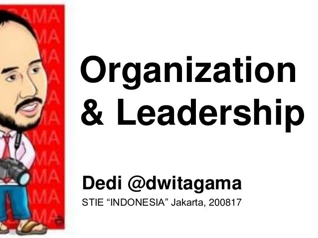 "Organization & Leadership Dedi @dwitagama STIE ""INDONESIA"" Jakarta, 200817"