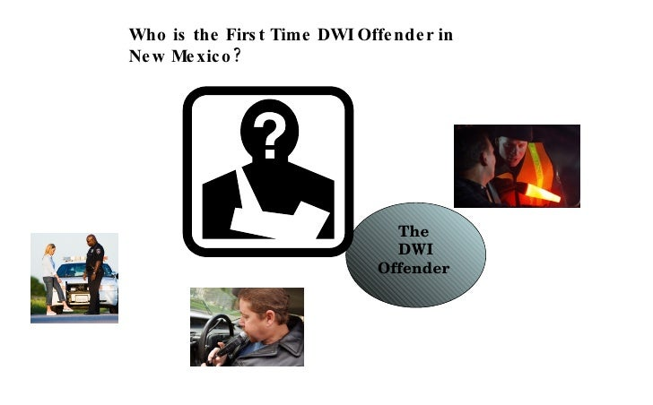 The  DWI Offender   Who is the First Time DWI Offender in New Mexico?
