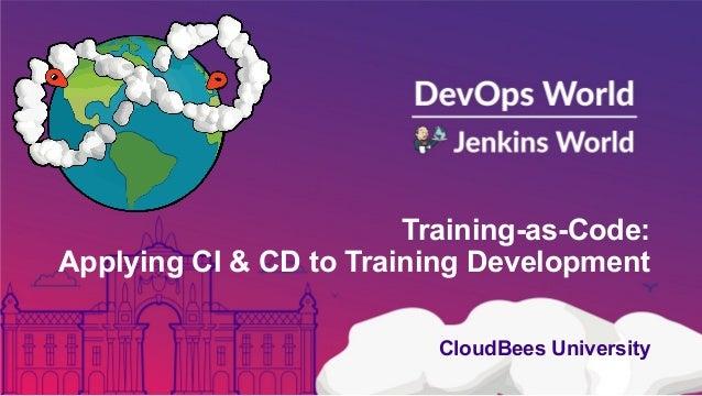 Training-as-Code: Applying CI & CD to Training Development CloudBees University
