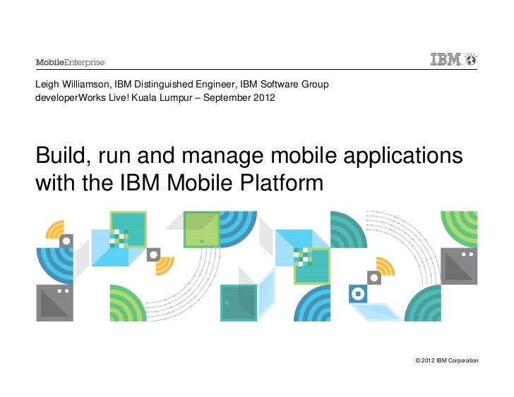 Leigh Williamson, IBM Distinguished Engineer, IBM Software GroupdeveloperWorks Live! Kuala Lumpur – September 2012Build, r...