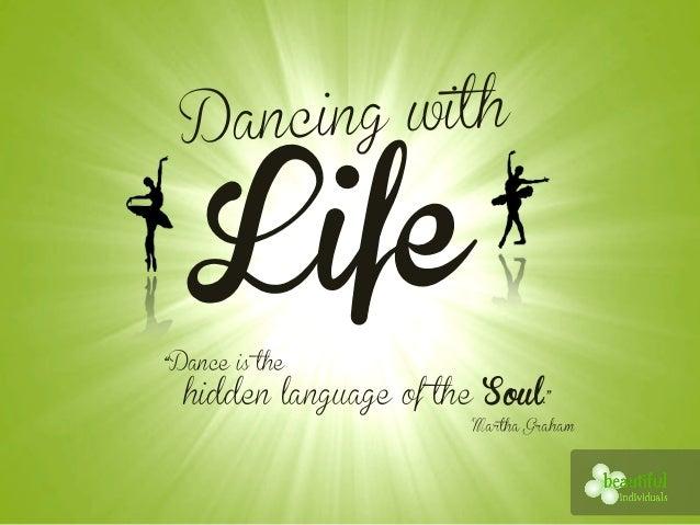 "hidden""Dance is thelanguage of the soul.""                Martha Graham"