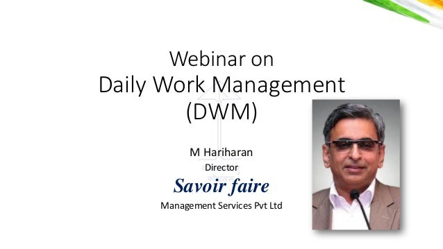योगः कर्मसु कौशलर्् Webinar on Daily Work Management (DWM) M Hariharan Director Savoir faire Management Services Pvt Ltd