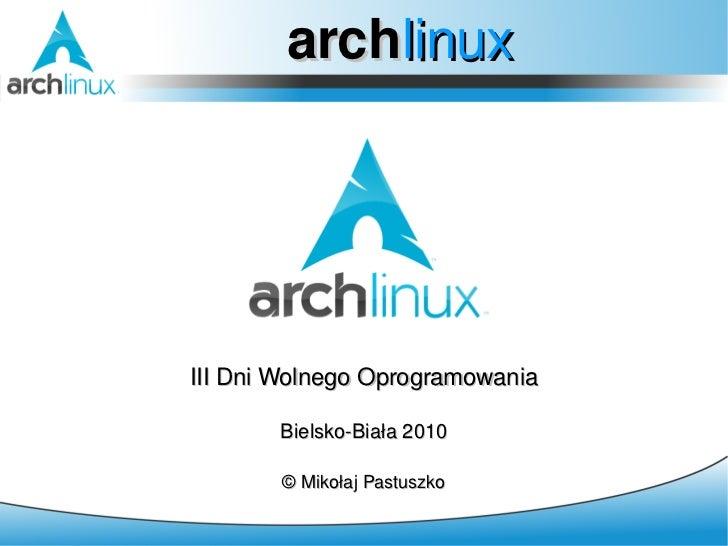 archlinuxIII Dni Wolnego Oprogramowania       Bielsko-Biała 2010       © Mikołaj Pastuszko