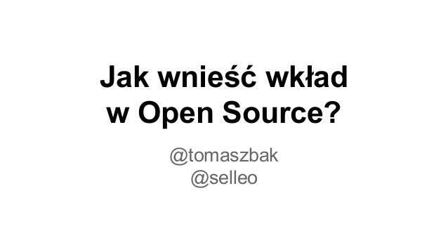 Jak wnieść wkład w Open Source? @tomaszbak @selleo