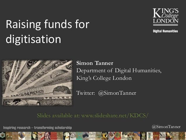 @SimonTanner Simon Tanner Department of Digital Humanities, King's College London Twitter: @SimonTanner Slides available a...