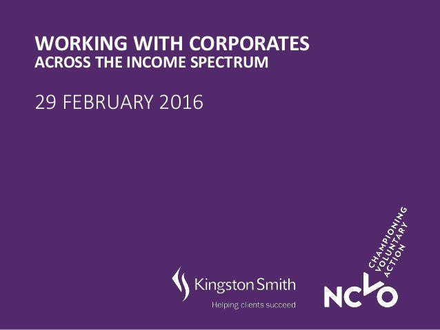 WORKING WITH CORPORATES ACROSS THE INCOME SPECTRUM 29 FEBRUARY 2016