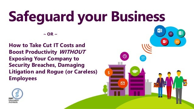 Safeguard your Business $ ~ OR ~ How to Take Cut IT Costs and Boost Productivity WITHOUT Exposing Your Company to Security...
