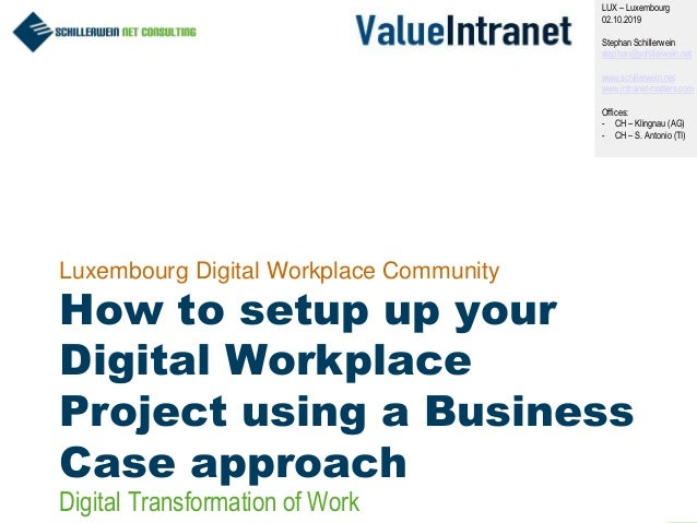 1 Luxembourg Digital Workplace Community How to setup up your Digital Workplace Project using a Business Case approach LUX...