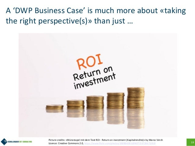19 A 'DWP Business Case' is much more about «taking the right perspective(s)» than just … Picture credits: «Münzstapel mit...